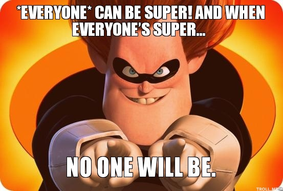 everyone-can-be-super-and-when-everyones-super-no-one-will-be